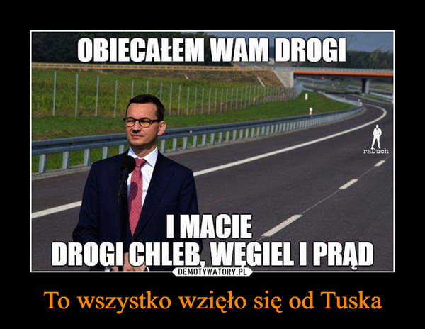 To wszystko wzięło się od Tuska –