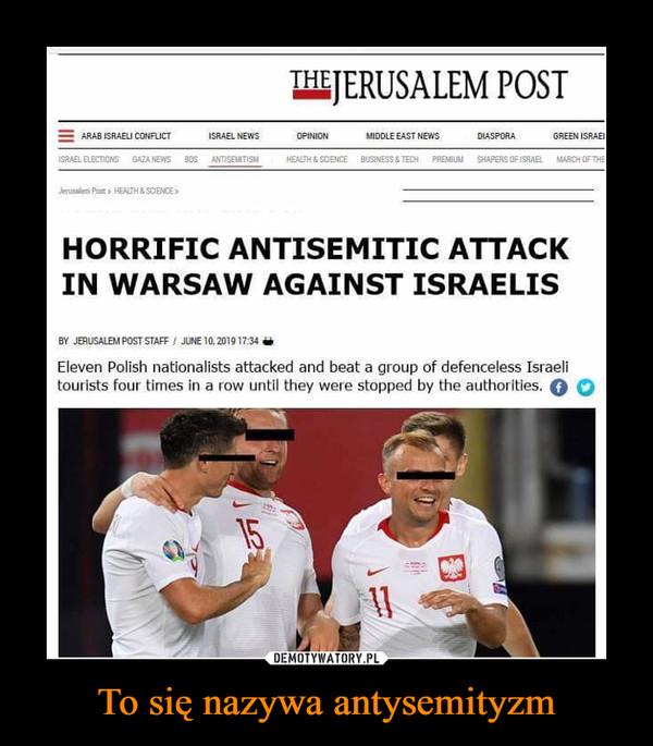 To się nazywa antysemityzm –