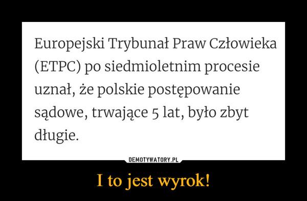 I to jest wyrok! –  Europejski Trybunał Praw Człowieka (ETPC) po siedmioletnim procesie uznał, że polskie postępowanie sądowe, trwające 5 lat, było zbyt długie