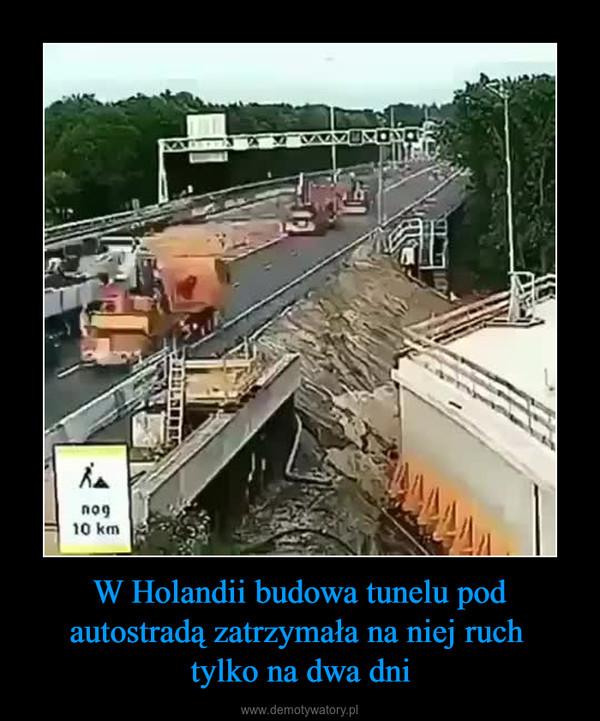 W Holandii budowa tunelu pod autostradą zatrzymała na niej ruch tylko na dwa dni –