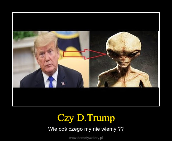Czy D.Trump – Wie coś czego my nie wiemy ??