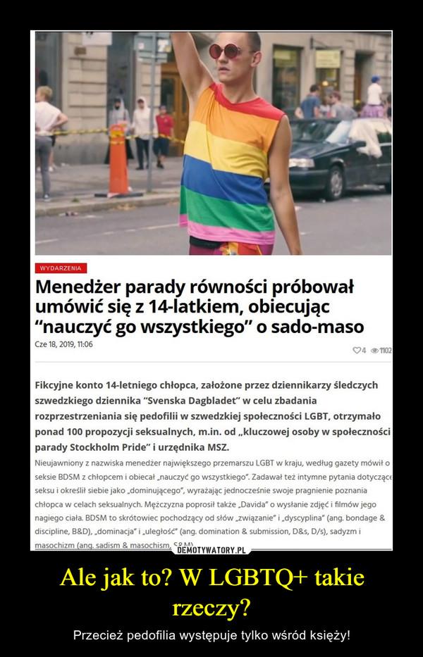 Ale jak to? W LGBTQ+ takie rzeczy? – Przecież pedofilia występuje tylko wśród księży!