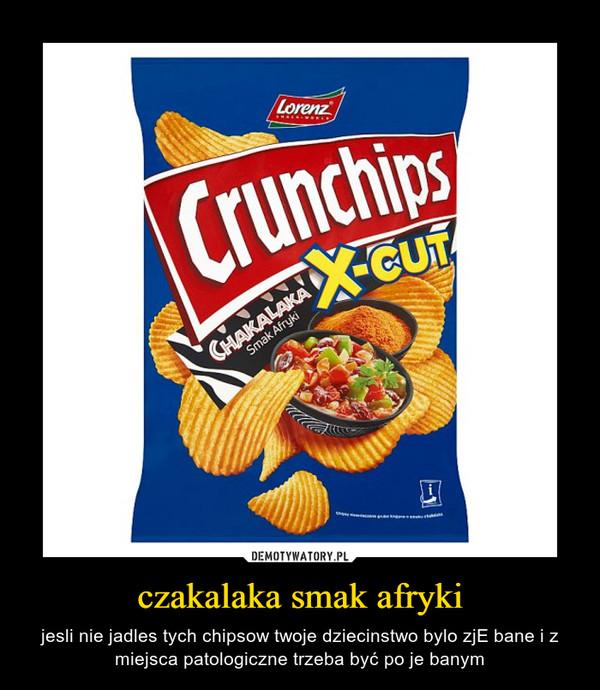 czakalaka smak afryki – jesli nie jadles tych chipsow twoje dziecinstwo bylo zjE bane i z miejsca patologiczne trzeba być po je banym