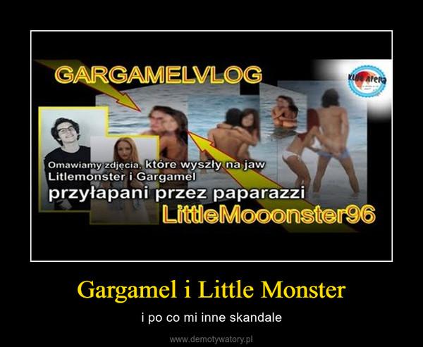 Gargamel i Little Monster – i po co mi inne skandale