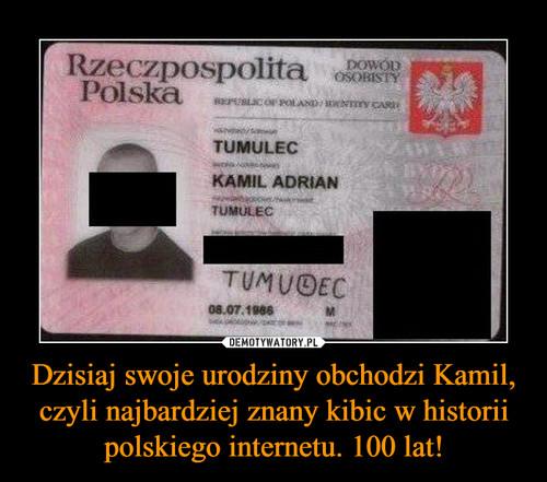 Dzisiaj swoje urodziny obchodzi Kamil, czyli najbardziej znany kibic w historii polskiego internetu. 100 lat!