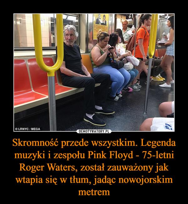 Skromność przede wszystkim. Legenda muzyki i zespołu Pink Floyd - 75-letni Roger Waters, został zauważony jak wtapia się w tłum, jadąc nowojorskim metrem –