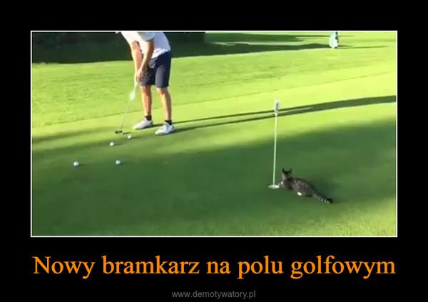 Nowy bramkarz na polu golfowym –