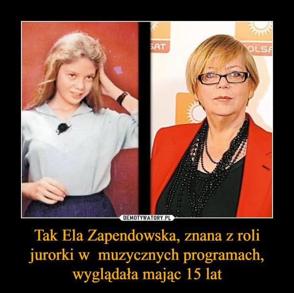 Tak Ela Zapendowska, znana z roli jurorki w  muzycznych programach, wyglądała mając 15 lat –
