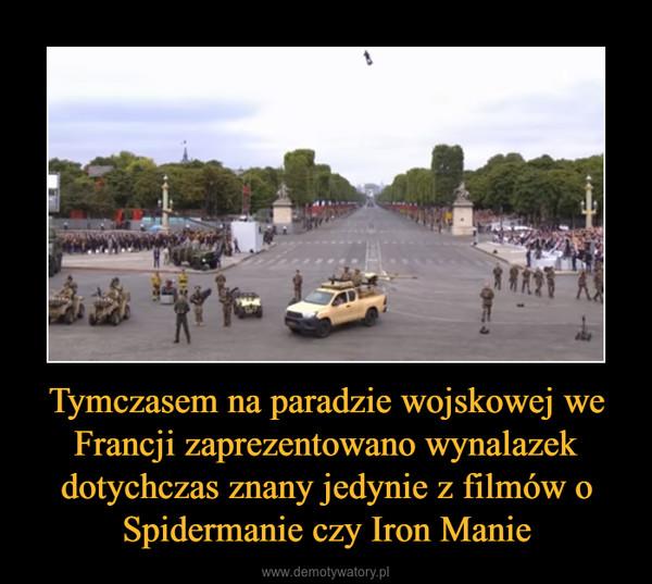 Tymczasem na paradzie wojskowej we Francji zaprezentowano wynalazek dotychczas znany jedynie z filmów o Spidermanie czy Iron Manie –