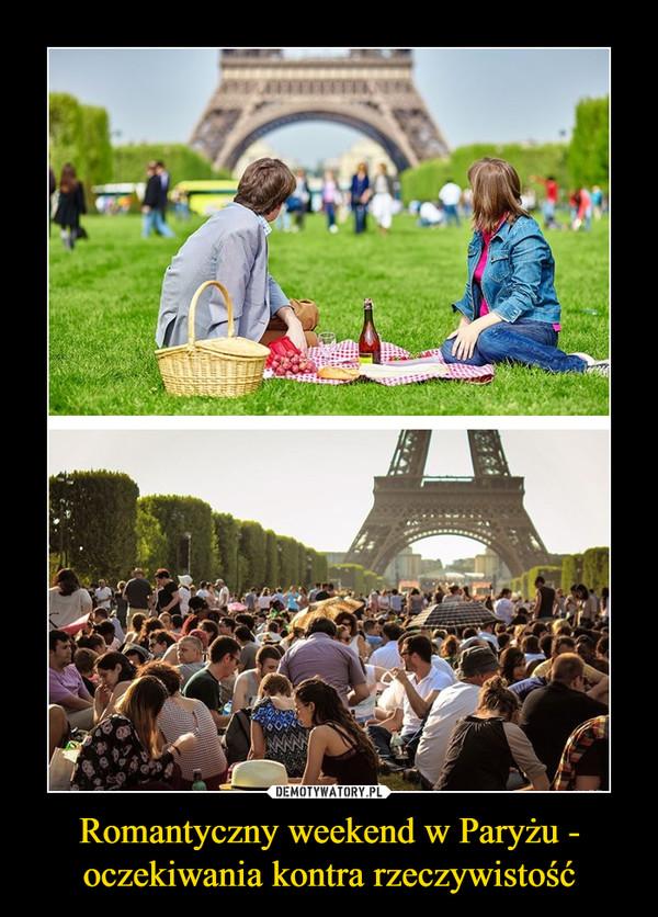 Romantyczny weekend w Paryżu - oczekiwania kontra rzeczywistość –