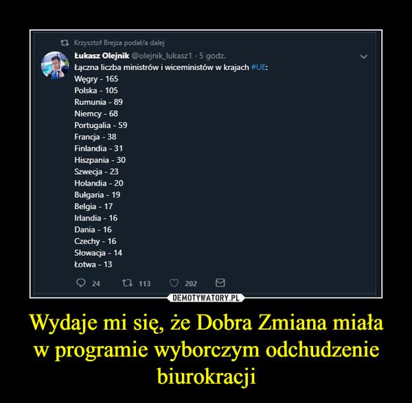 Wydaje mi się, że Dobra Zmiana miała w programie wyborczym odchudzenie biurokracji –  Krzysztof Brejza podał/a dalej Łukasz Olejnik olejnitlukasz1 • 5 godz. Łączna liczba ministrów i wiceministów w krajach °J E: Węgry - 165 Polska - 105 Rumunia - 89 Niemcy - 68 Portugalia - 59 Francja - 38 Finlandia - 31 Hiszpania - 30 Szwecja - 23 Holandia - 20 Bułgaria - 19 Belgia - 17 Irlandia - 16 Dania - 16 Czechy - 16 Słowacja - 14 Łotwa - 13