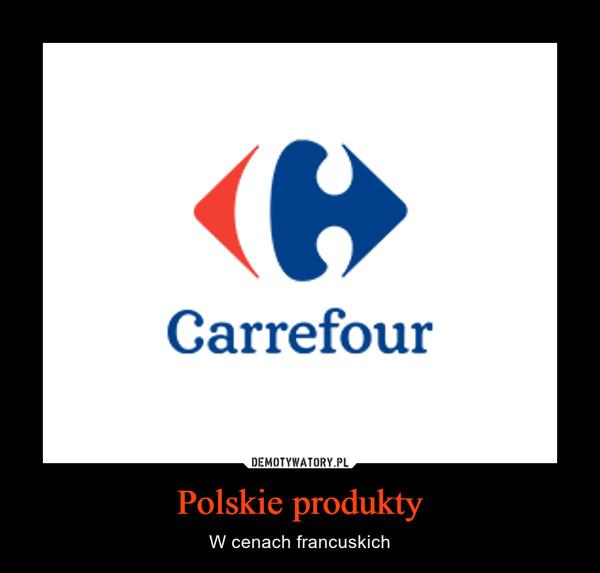 Polskie produkty – W cenach francuskich