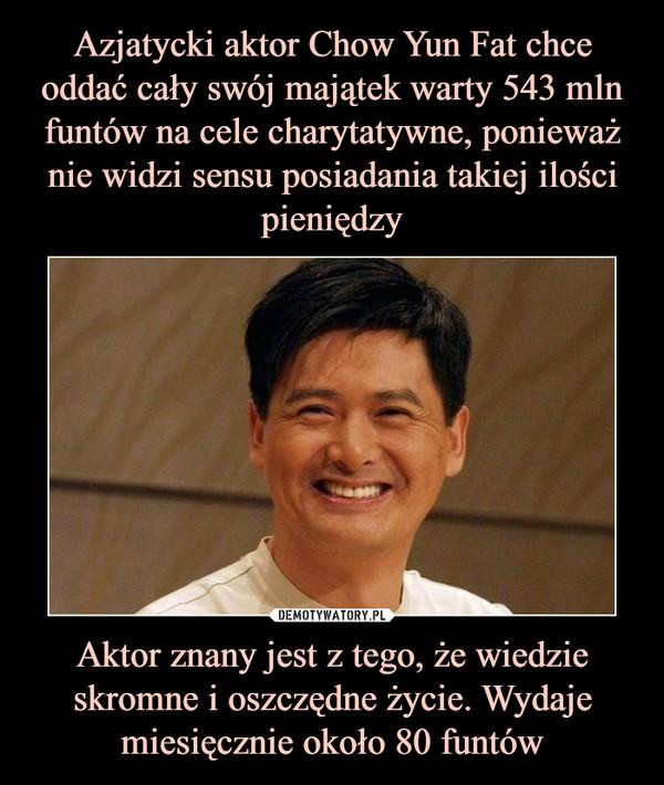 Aktor znany jest z tego, że wiedzie skromne i oszczędne życie. Wydaje miesięcznie około 80 funtów –