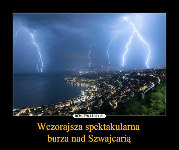 Wczorajsza spektakularna burza nad Szwajcarią –