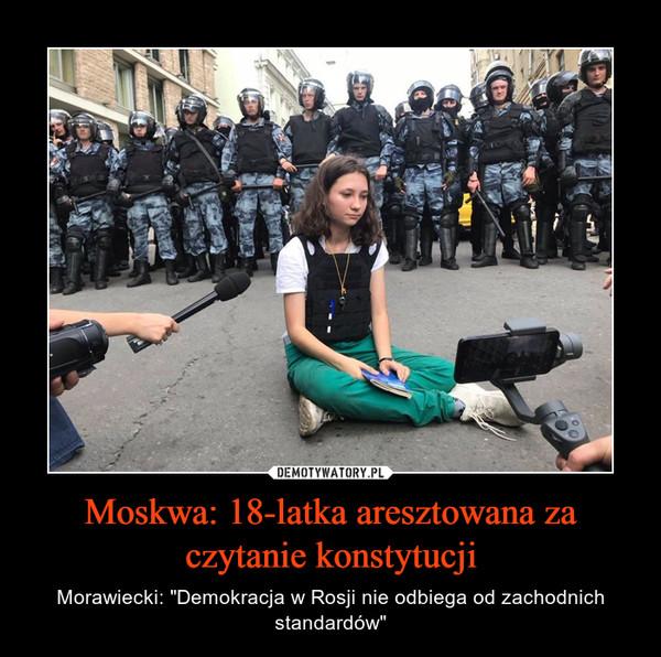 """Moskwa: 18-latka aresztowana za czytanie konstytucji – Morawiecki: """"Demokracja w Rosji nie odbiega od zachodnich standardów"""""""