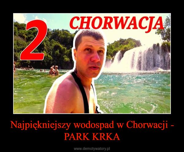 Najpiękniejszy wodospad w Chorwacji - PARK KRKA –