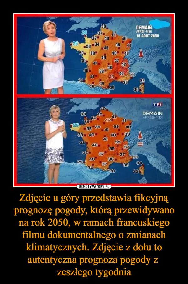 Zdjęcie u góry przedstawia fikcyjną prognozę pogody, którą przewidywano na rok 2050, w ramach francuskiego filmu dokumentalnego o zmianach klimatycznych. Zdjęcie z dołu to autentyczna prognoza pogody z zeszłego tygodnia –