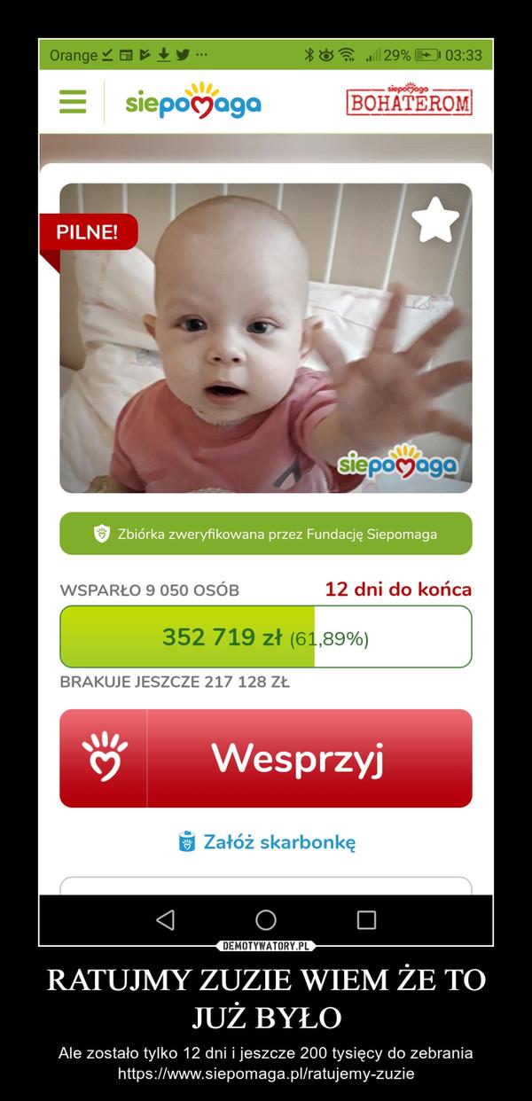 RATUJMY ZUZIE WIEM ŻE TO JUŻ BYŁO – Ale zostało tylko 12 dni i jeszcze 200 tysięcy do zebraniahttps://www.siepomaga.pl/ratujemy-zuzie