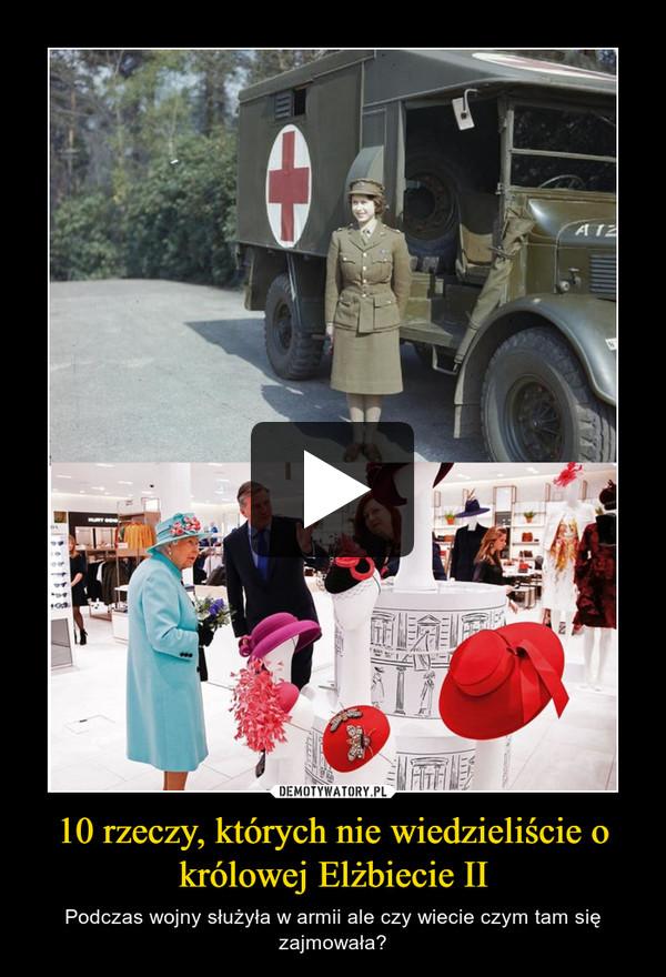 10 rzeczy, których nie wiedzieliście o królowej Elżbiecie II – Podczas wojny służyła w armii ale czy wiecie czym tam się zajmowała?