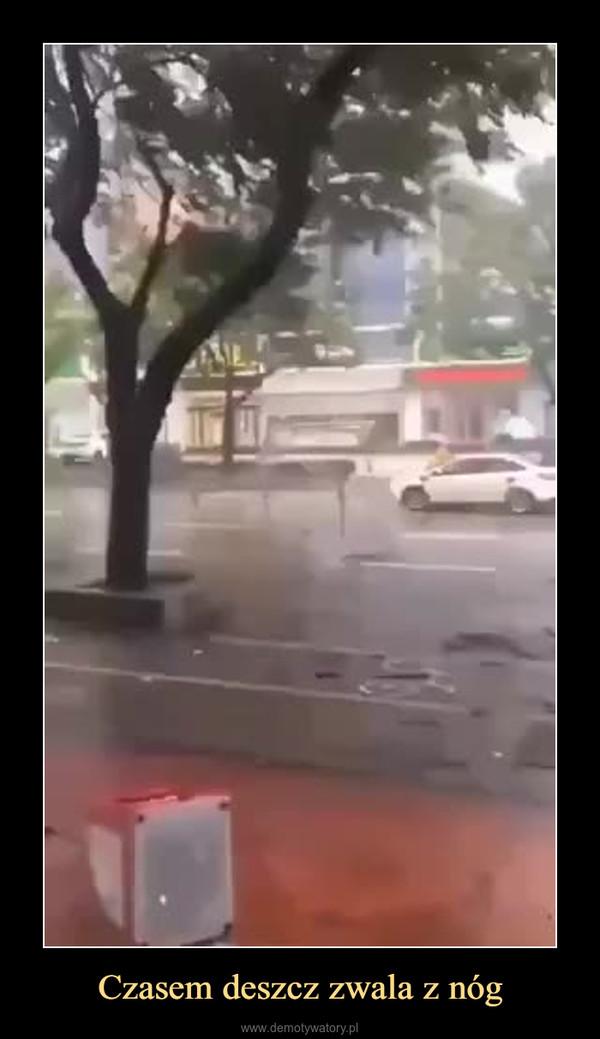 Czasem deszcz zwala z nóg –