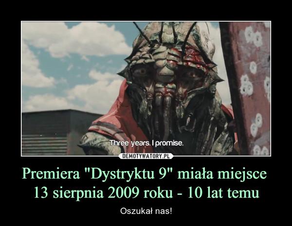 """Premiera """"Dystryktu 9"""" miała miejsce  13 sierpnia 2009 roku - 10 lat temu"""