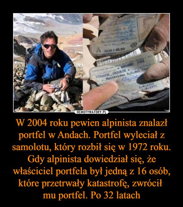 W 2004 roku pewien alpinista znalazł portfel w Andach. Portfel wyleciał z samolotu, który rozbił się w 1972 roku. Gdy alpinista dowiedział się, że właściciel portfela był jedną z 16 osób, które przetrwały katastrofę, zwrócił mu portfel. Po 32 latach –