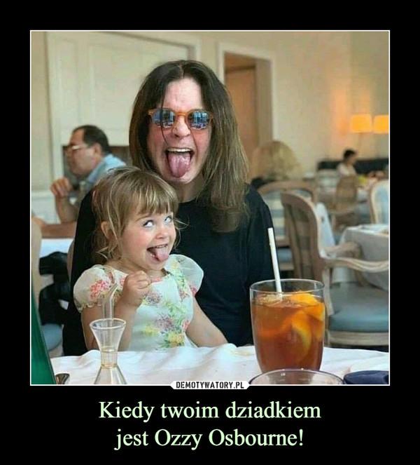 Kiedy twoim dziadkiemjest Ozzy Osbourne! –
