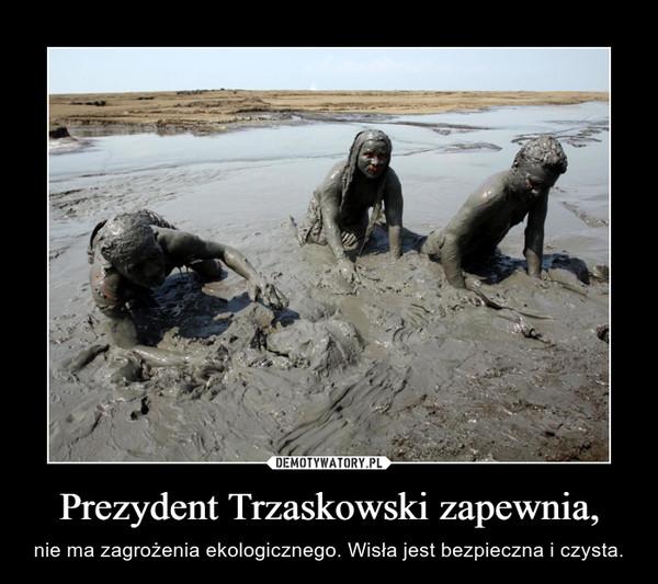 Prezydent Trzaskowski zapewnia, – nie ma zagrożenia ekologicznego. Wisła jest bezpieczna i czysta.