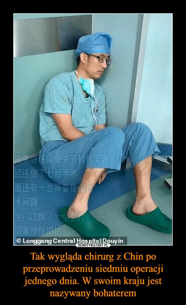 Tak wygląda chirurg z Chin po przeprowadzeniu siedmiu operacji jednego dnia. W swoim kraju jest nazywany bohaterem –