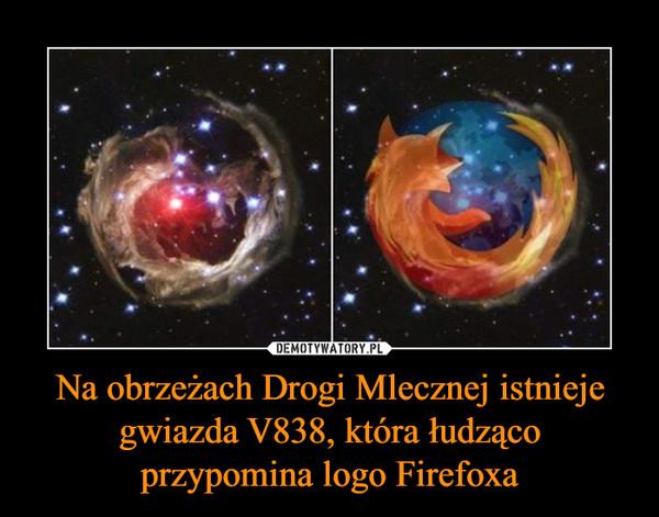 Na obrzeżach Drogi Mlecznej istnieje gwiazda V838, która łudząco przypomina logo Firefoxa –