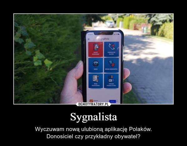 Sygnalista – Wyczuwam nową ulubioną aplikację Polaków.Donosiciel czy przykładny obywatel?