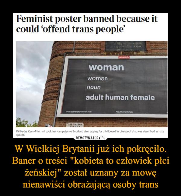 """W Wielkiej Brytanii już ich pokręciło. Baner o treści """"kobieta to człowiek płci żeńskiej"""" został uznany za mowę nienawiści obrażającą osoby trans –"""