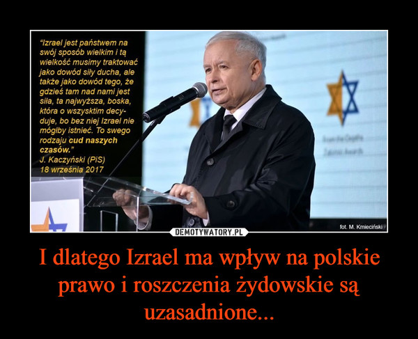 I dlatego Izrael ma wpływ na polskie prawo i roszczenia żydowskie są uzasadnione... –