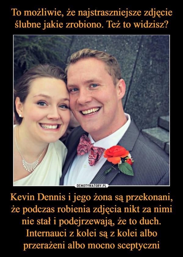 Kevin Dennis i jego żona są przekonani, że podczas robienia zdjęcia nikt za nimi nie stał i podejrzewają, że to duch. Internauci z kolei są z kolei albo przerażeni albo mocno sceptyczni –