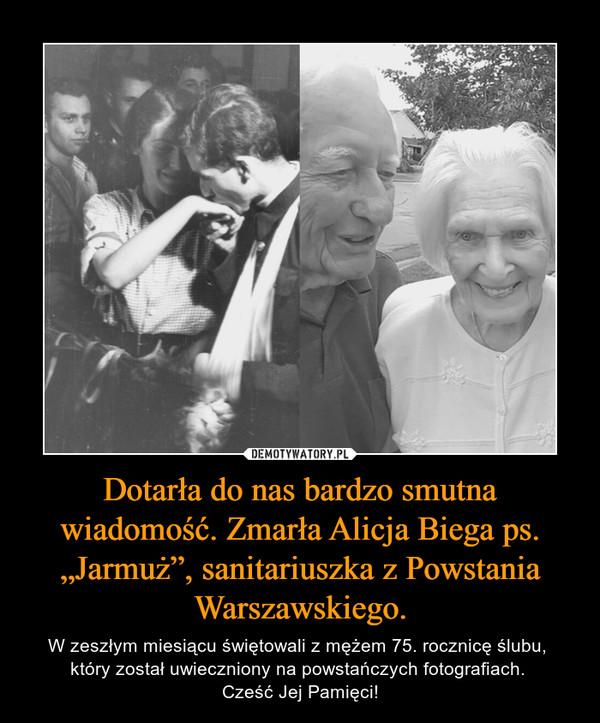"""Dotarła do nas bardzo smutna wiadomość. Zmarła Alicja Biega ps. """"Jarmuż"""", sanitariuszka z Powstania Warszawskiego. – W zeszłym miesiącu świętowali z mężem 75. rocznicę ślubu, który został uwieczniony na powstańczych fotografiach. Cześć Jej Pamięci!"""