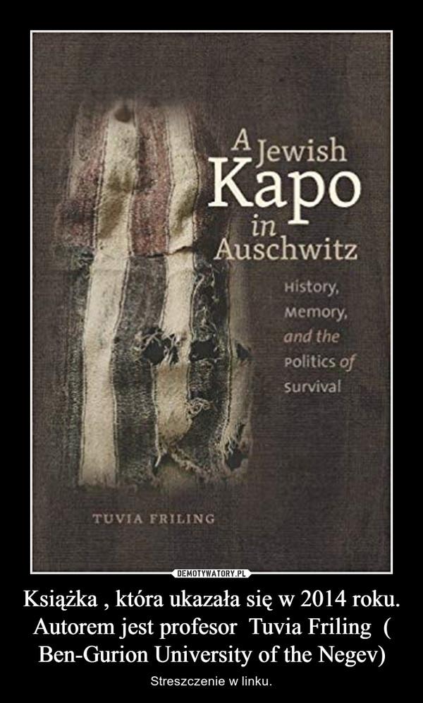 Książka , która ukazała się w 2014 roku. Autorem jest profesor  Tuvia Friling  ( Ben-Gurion University of the Negev) – Streszczenie w linku.