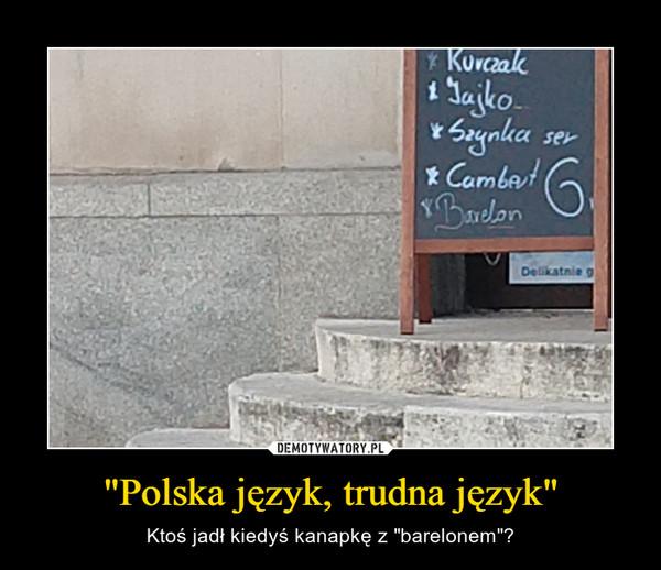 """""""Polska język, trudna język"""" – Ktoś jadł kiedyś kanapkę z """"barelonem""""?"""