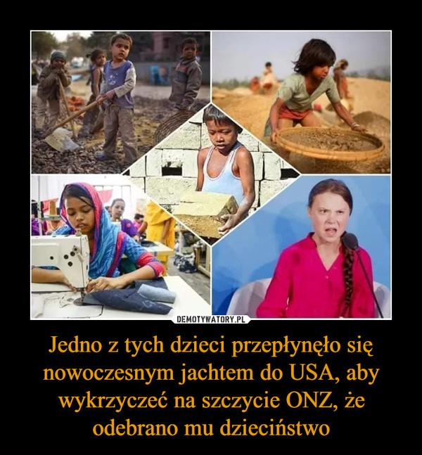 Jedno z tych dzieci przepłynęło się nowoczesnym jachtem do USA, aby wykrzyczeć na szczycie ONZ, że odebrano mu dzieciństwo –