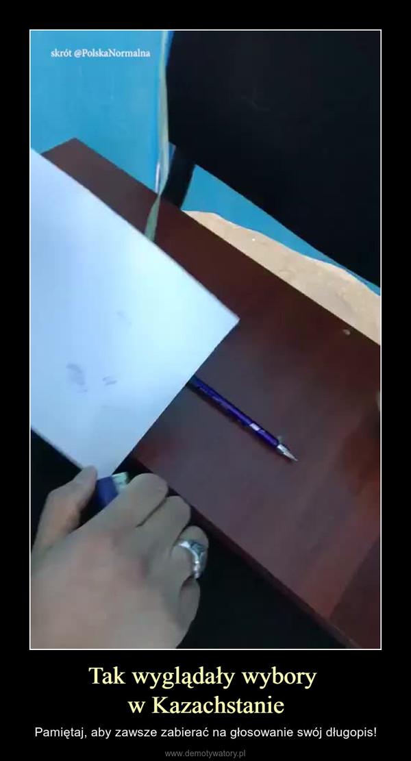 Tak wyglądały wybory w Kazachstanie – Pamiętaj, aby zawsze zabierać na głosowanie swój długopis!
