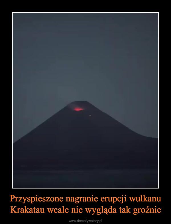Przyspieszone nagranie erupcji wulkanu Krakatau wcale nie wygląda tak groźnie –