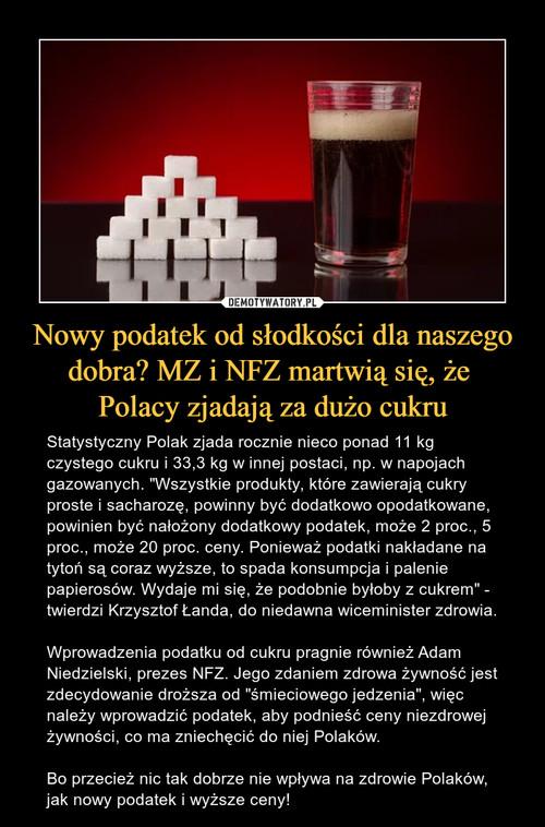 Nowy podatek od słodkości dla naszego dobra? MZ i NFZ martwią się, że  Polacy zjadają za dużo cukru