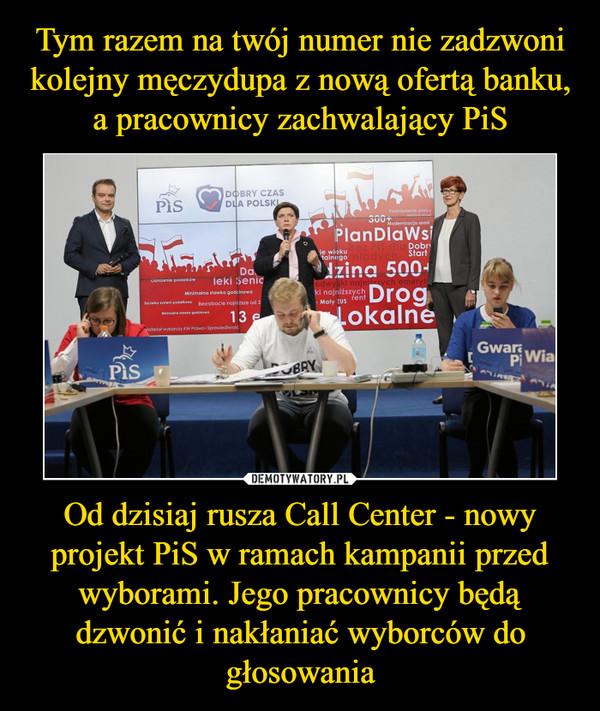 Od dzisiaj rusza Call Center - nowy projekt PiS w ramach kampanii przed wyborami. Jego pracownicy będą dzwonić i nakłaniać wyborców do głosowania –