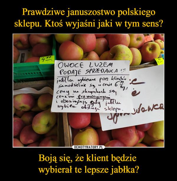 Boją się, że klient będzie wybierał te lepsze jabłka? –