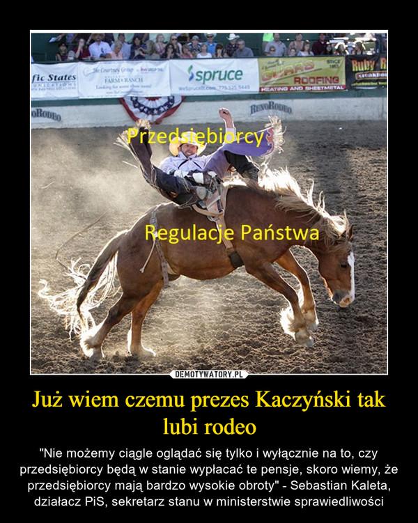 """Już wiem czemu prezes Kaczyński tak lubi rodeo – """"Nie możemy ciągle oglądać się tylko i wyłącznie na to, czy przedsiębiorcy będą w stanie wypłacać te pensje, skoro wiemy, że przedsiębiorcy mają bardzo wysokie obroty"""" - Sebastian Kaleta, działacz PiS, sekretarz stanu w ministerstwie sprawiedliwości"""