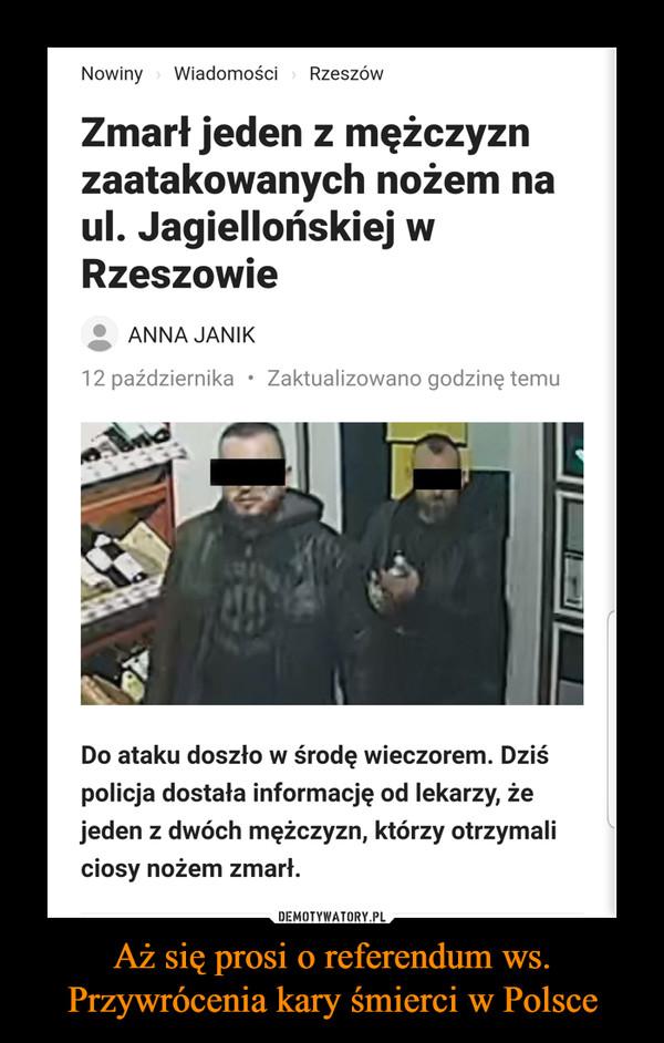 Aż się prosi o referendum ws. Przywrócenia kary śmierci w Polsce –