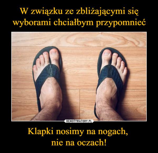 Klapki nosimy na nogach, nie na oczach! –