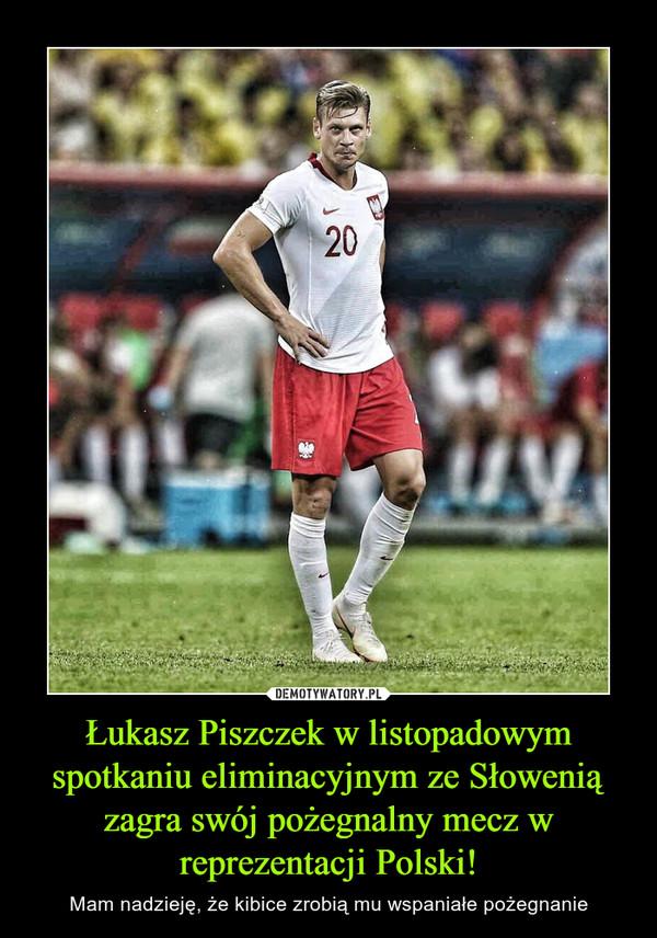 Łukasz Piszczek w listopadowym spotkaniu eliminacyjnym ze Słowenią zagra swój pożegnalny mecz w reprezentacji Polski! – Mam nadzieję, że kibice zrobią mu wspaniałe pożegnanie