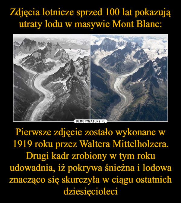 Pierwsze zdjęcie zostało wykonane w 1919 roku przez Waltera Mittelholzera. Drugi kadr zrobiony w tym roku udowadnia, iż pokrywa śnieżna i lodowa znacząco się skurczyła w ciągu ostatnich dziesięcioleci –