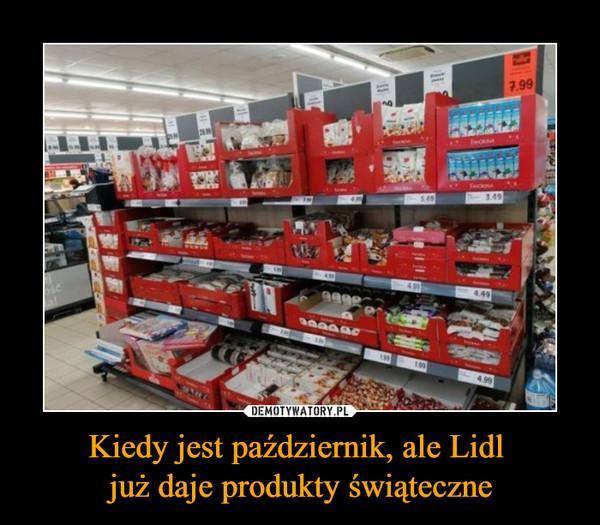 Kiedy jest październik, ale Lidl już daje produkty świąteczne –