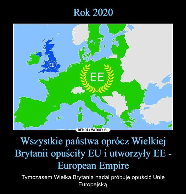 Wszystkie państwa oprócz Wielkiej Brytanii opuściły EU i utworzyły EE - European Empire – Tymczasem Wielka Brytania nadal próbuje opuścić Unię Europejską